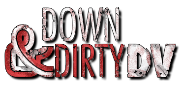 Down &amp; Dirty DV
